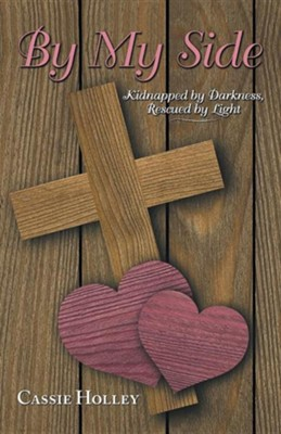 By My Side: Kidnapped by Darkness, Rescued by Light  -     By: Cassie Holley