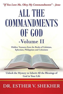 All the Commandments of God-Volume II: Unlock the Mystery to Inherit All the Blessings of God in Your Life  -     By: Esther V. Shekher