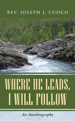 Where He Leads, I Will Follow: An Autobiography  -     By: Joseph J. Cuoco