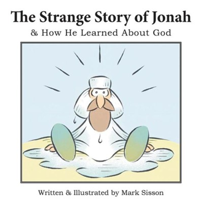 The Strange Story of Jonah: & How He Learned about God  -     By: Mark Sisson