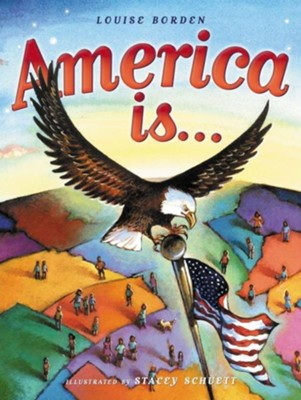 America Is...  -     By: Louise Borden     Illustrated By: Stacey Schuett