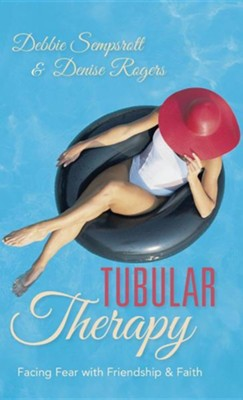 Tubular Therapy: Facing Fear with Friendship & Faith  -     By: Debbie Sempsrott, Denise Rogers