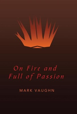 On Fire and Full of Passion  -     By: Mark Vaughn