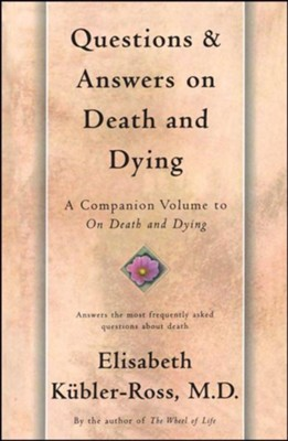 Questions and Answers on Death and Dying: A Companion Volume to on Death and Dying Touchstone Edition  -     By: Elisabeth Kubler-Ross