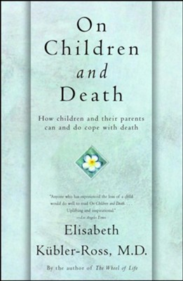 On Children and Death  -     By: Elisabeth Kubler-Ross
