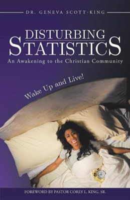 Disturbing Statistics: An Awakening to the Christian Community  -     By: Dr. Geneva Scott-King