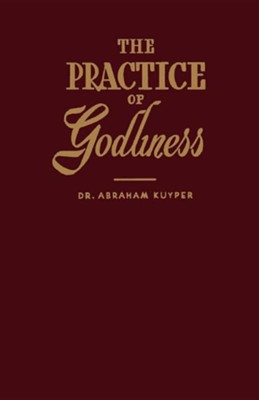 The Practice of Godliness  -     By: Abraham Kuyper, Marian M. Schoolland