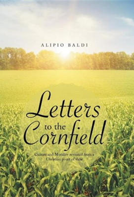 Letters to the Cornfield: Culture and Morality Revisited from a Christian Point of View  -     By: Alipio Baldi