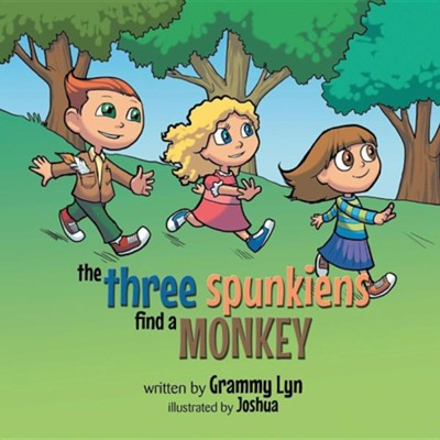 The Three Spunkiens Find a Monkey  -     By: Grammy Lyn