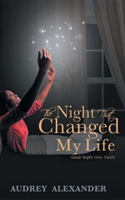 The Night That Changed My Life  -     By: Audrey Alexander