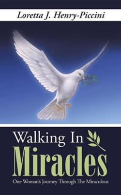 Walking in Miracles: One Woman's Journey Through the Miraculous  -     By: Loretta J. Henry-Piccini