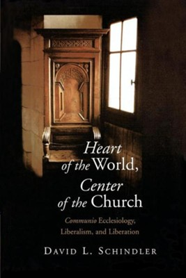 Heart of the World, Center of the Church: Communio Ecclesiology, Liberalism, and Liberation  -     By: David L. Schlinder