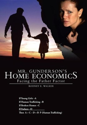 Mr. Gunderson's Home Economics: Facing the Father Factor  -     By: Rodney E. Walker