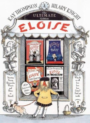 Eloise: The Ultimate Edition  -     By: Kay Thompson, Hilary Knight     Illustrated By: Hilary Knight