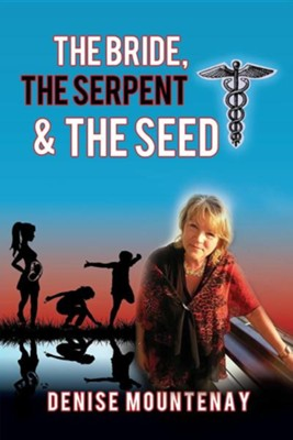 The Bride, the Serpent & the Seed  -     By: Denise Mountenay