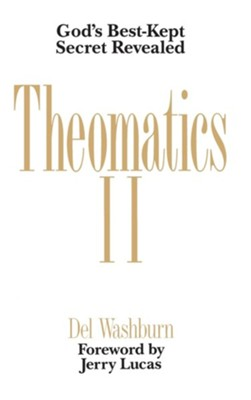 Theomatics II: God's Best-Kept Secret Revealed, Edition 2  -     By: Del Washburn, Jerry Lucas