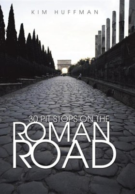 30 Pit Stops on the Roman Road  -     By: Kim Huffman
