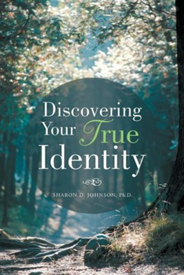 Discovering Your True Identity  -     By: Sharon D. Johnson