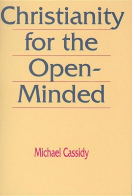 Christianity for the Open-Minded: An Invitation to Doubters  -     By: Michael Cassidy