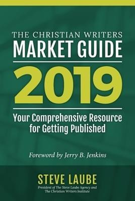 Christian Writers Market Guide-2019 Edition  -     By: Steve Laube