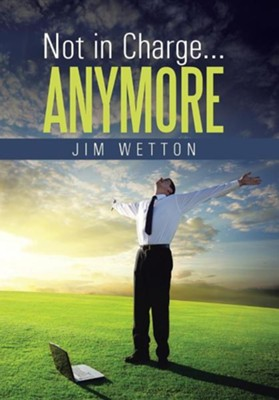 Not in Charge ... Anymore  -     By: Jim Wetton