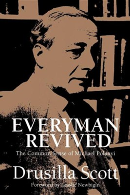 Everyman Revived: The Common Sense of Michael Polanyi  -     By: Drusilla Scott, Lesslie Newbigin