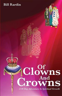 Of Clowns and Crowns  -     By: Bill Rardin