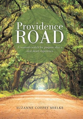 Providence Road: A Woman's Search for Purpose After a Near Death Experience  -     By: Suzanne Coffey Mielke