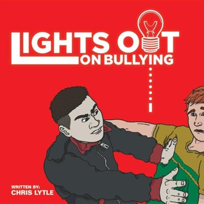 Lights Out on Bullying  -     By: Chris Lytle