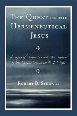The Quest of the Hermeneutical Jesus: The Impact of Hermeneutics on the Jesus Research of John Dominic Crossan and N.T. Wright  -     By: Robert B. Stewart