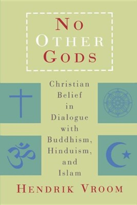 No Other Gods: Christian Belief in Dialogue with Buddhism, Hinduism, and Islam  -     By: Hendrik Vroom, Lucy Jansen