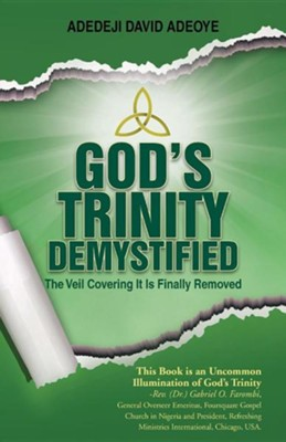 God's Trinity Demystified: The Veil Covering It Is Finally Removed  -     By: Adedeji David Adeoye