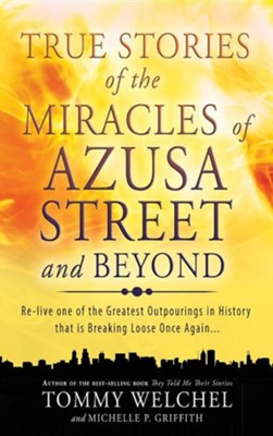 True Stories of the Miracles of Azusa Street and Beyond  -     By: Tommy Welchel, Michelle P. Griffith