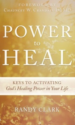 Power to Heal  -     By: Randy Clark