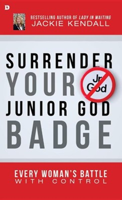 Surrender Your Junior God Badge  -     By: Jackie Kendall