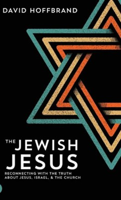 The Jewish Jesus: Reconnecting with the Truth about Jesus, Israel, and the Church  -     By: David Hoffbrand