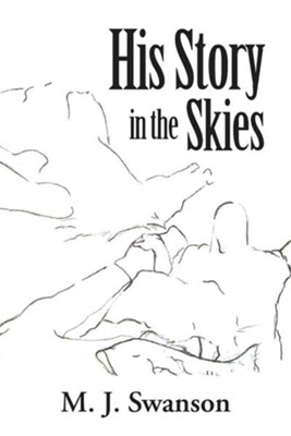 His Story in the Skies  -     By: M.J. Swanson