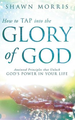 How to Tap Into the Glory of God: Anointed Principles That Unlock God's Power in Your Life  -     By: Shawn Morris, Tony Kemp