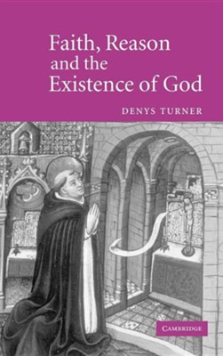 Faith, Reason and the Existence of God  -     By: Denys Turner
