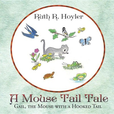 A Mouse Tail Tale: Gail, the Mouse with a Hooked Tail  -     By: Ruth R. Hoyler