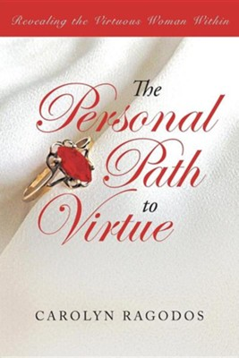 The Personal Path to Virtue: Revealing the Virtuous Woman Within  -     By: Carolyn Ragodos