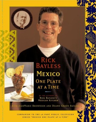 Mexico One Plate at a Time  -     By: Rick Bayless, Deann Groen Bayless, Jeanmarie Brownson