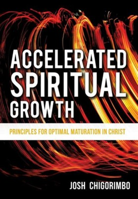 Accelerated Spiritual Growth  -     By: Josh Chigorimbo