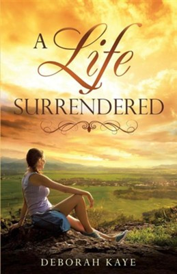 A Life Surrendered  -     By: Deborah Kaye