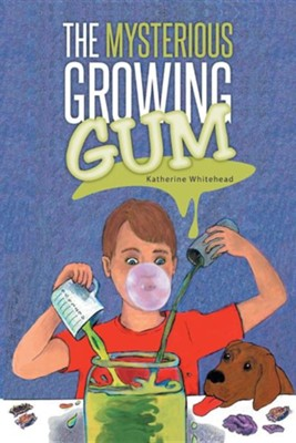 The Mysterious Growing Gum  -     By: Katherine Whitehead