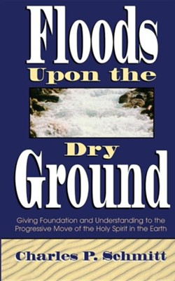 Floods upon a Dry Ground  -     By: Charles Schmitt