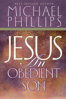 Jesus, An Obedient Son   -     By: Michael Phillips