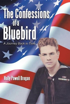 The Confessions of a Bluebird: A Journey Back in Time  -     By: Holly Powell Brogan