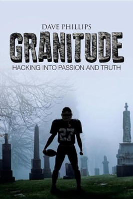 Granitude: Hacking Into Passion and Truth  -     By: Dave Phillips