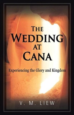 The Wedding at Cana: Experiencing the Glory and Kingdom  -     By: V.M. Liew